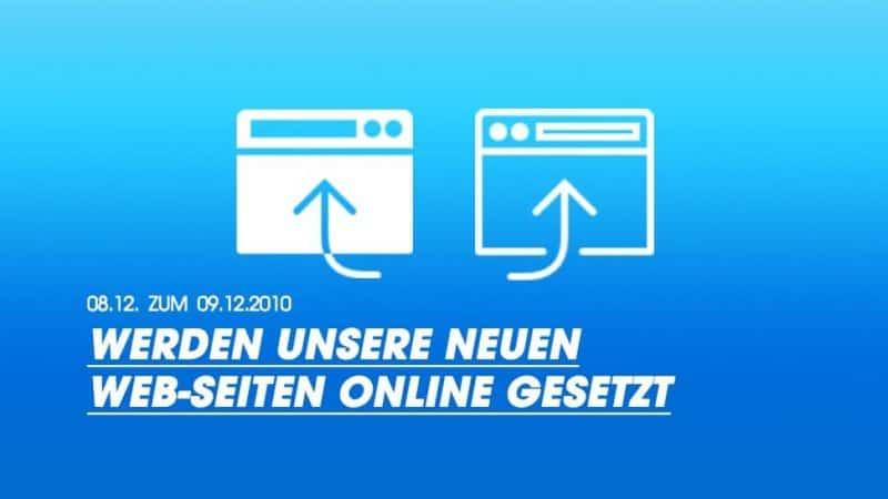 In der Nacht vom 08.12. zum 09.12.2010 werden unsere neuen Seiten online gesetzt